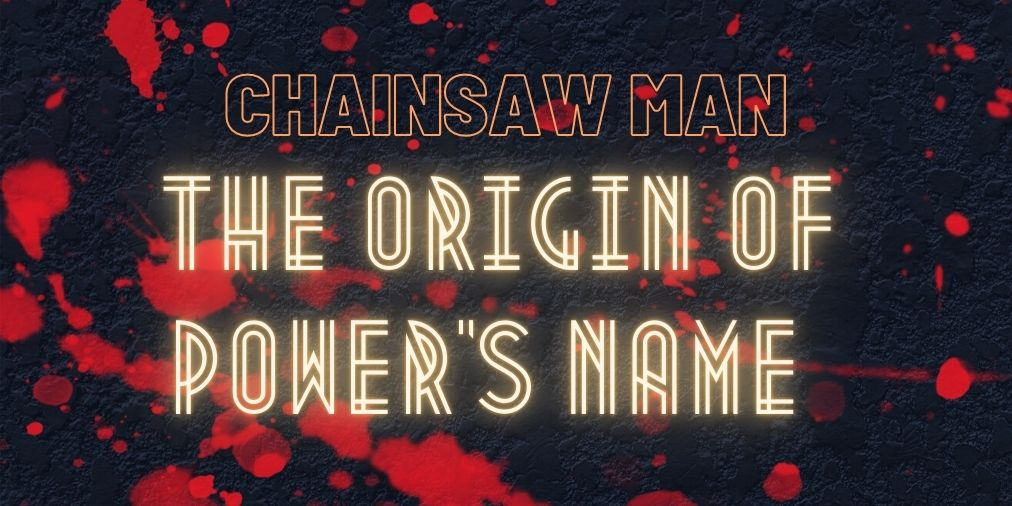 chainsaw man the origin of the power name