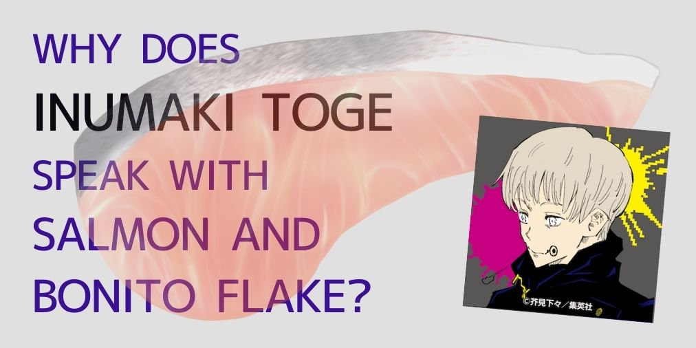 why does inumaki toge speak with salmon and bonito flake?
